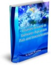 Ultimate Secrets to Saltwater Aquarium Fish and Invertebrates